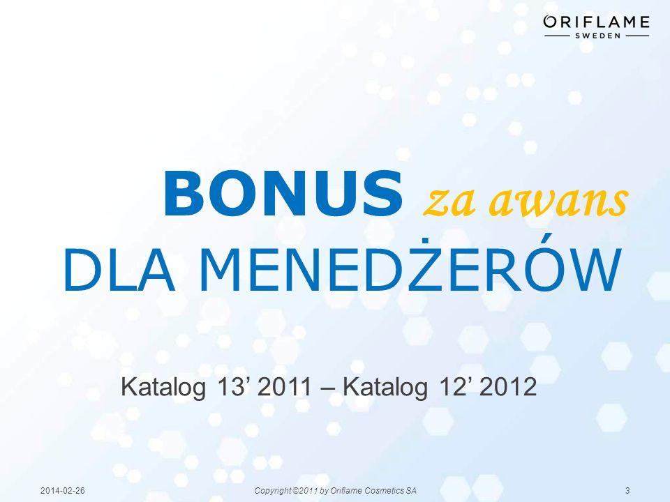 32014-02-26Copyright ©2011 by Oriflame Cosmetics SA Katalog 13 2011 – Katalog 12 2012 BONUS za awans DLA MENEDŻERÓW