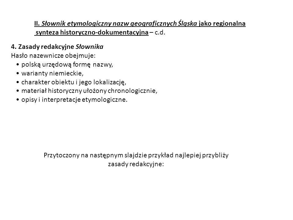 4. Zasady redakcyjne Słownika Hasło nazewnicze obejmuje: polską urzędową formę nazwy, warianty niemieckie, charakter obiektu i jego lokalizację, mater