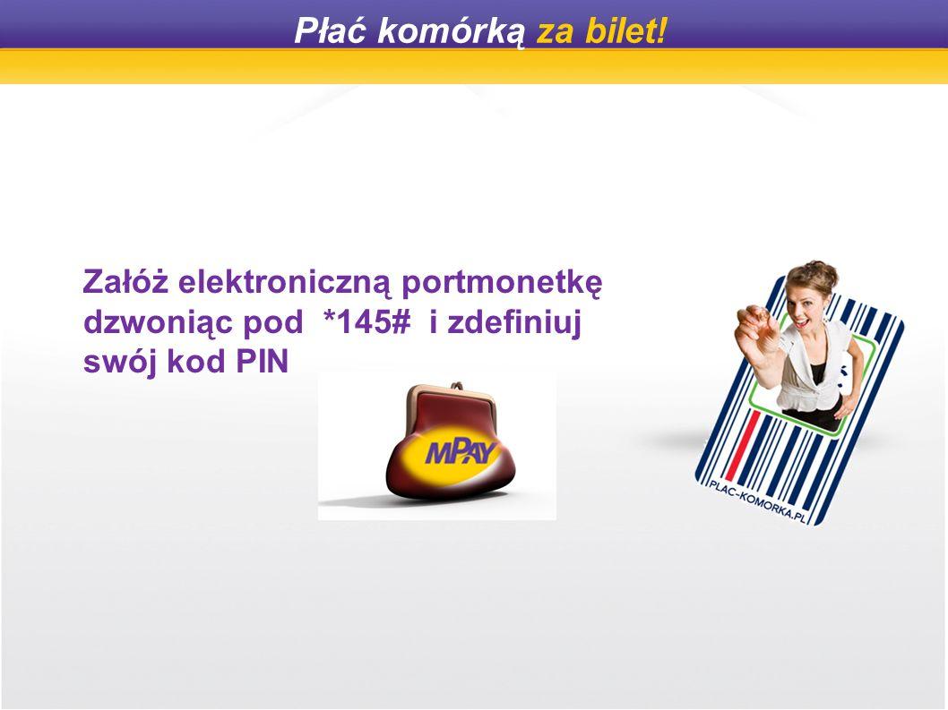 Płać komórką za bilet! Załóż elektroniczną portmonetkę dzwoniąc pod *145# i zdefiniuj swój kod PIN
