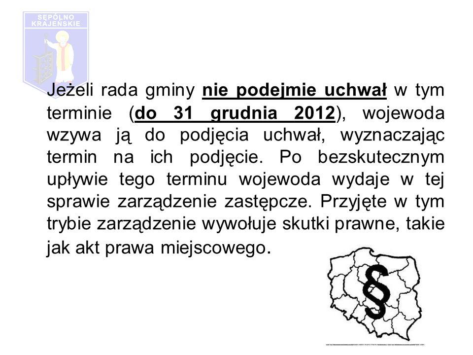 Jeżeli rada gminy nie podejmie uchwał w tym terminie (do 31 grudnia 2012), wojewoda wzywa ją do podjęcia uchwał, wyznaczając termin na ich podjęcie.