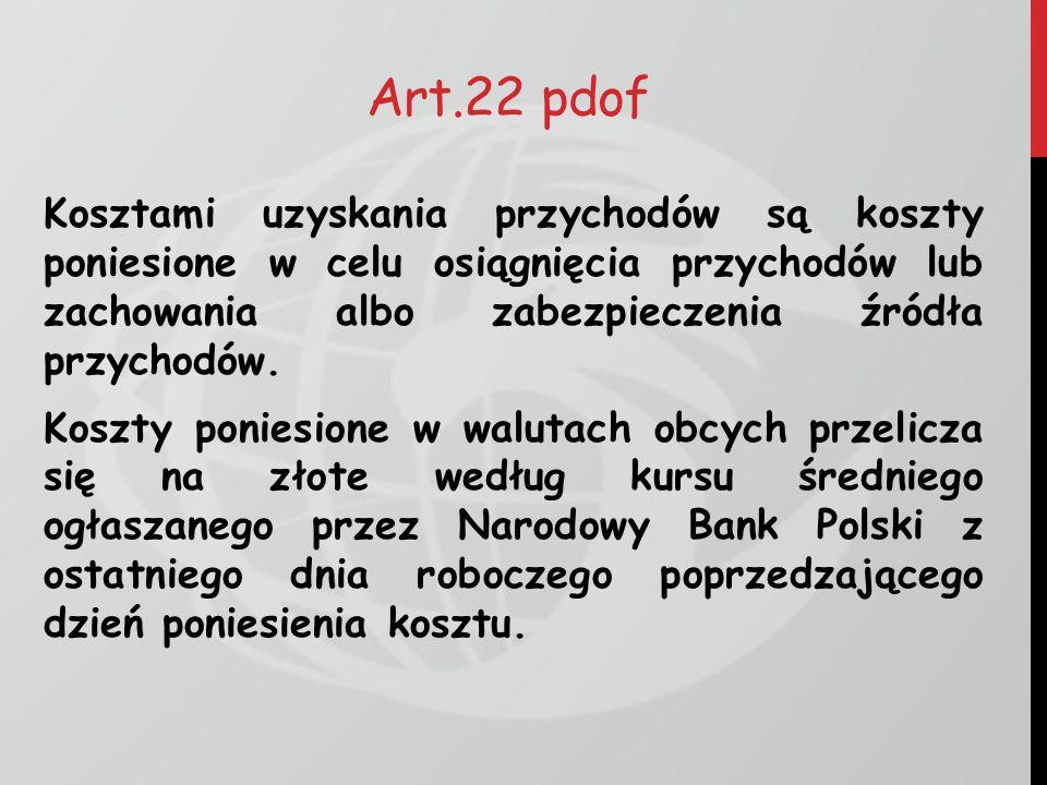 Art.22 pdof Kosztami uzyskania przychodów są koszty poniesione w celu osiągnięcia przychodów lub zachowania albo zabezpieczenia źródła przychodów. Kos