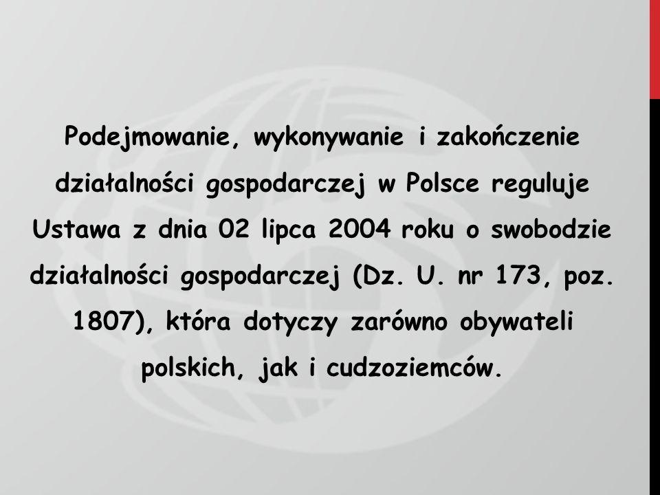 Podejmowanie, wykonywanie i zakończenie działalności gospodarczej w Polsce reguluje Ustawa z dnia 02 lipca 2004 roku o swobodzie działalności gospodar