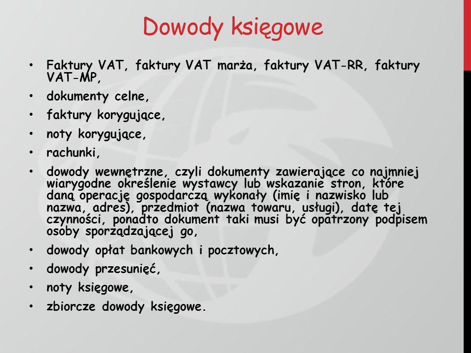 Dowody księgowe Faktury VAT, faktury VAT marża, faktury VAT-RR, faktury VAT-MP, dokumenty celne, faktury korygujące, noty korygujące, rachunki, dowody