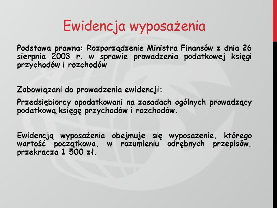 Ewidencja wyposażenia Podstawa prawna: Rozporządzenie Ministra Finansów z dnia 26 sierpnia 2003 r. w sprawie prowadzenia podatkowej księgi przychodów