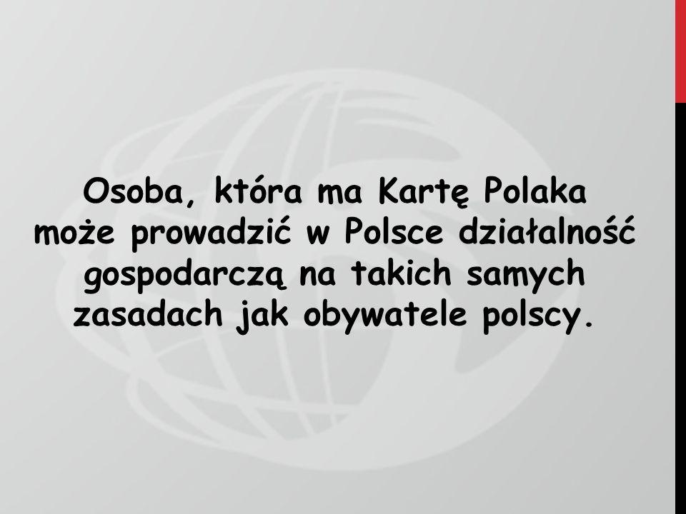 Osoba, która ma Kartę Polaka może prowadzić w Polsce działalność gospodarczą na takich samych zasadach jak obywatele polscy.
