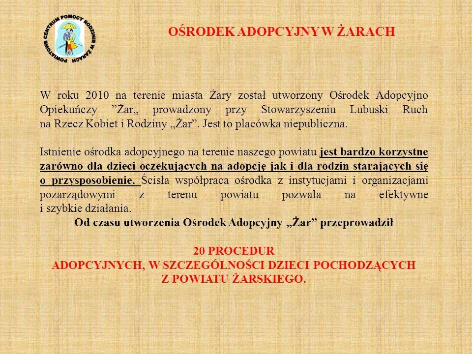OŚRODEK ADOPCYJNY W ŻARACH W roku 2010 na terenie miasta Żary został utworzony Ośrodek Adopcyjno Opiekuńczy Żar prowadzony przy Stowarzyszeniu Lubuski