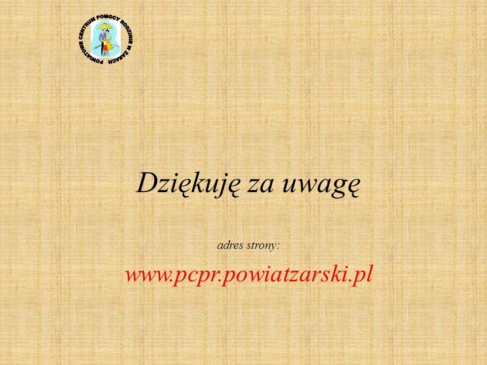 Dziękuję za uwagę adres strony: www.pcpr.powiatzarski.pl