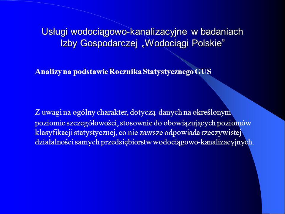 Usługi wodociągowo-kanalizacyjne w badaniach Izby Gospodarczej Wodociągi Polskie Analizy na podstawie Rocznika Statystycznego GUS Z uwagi na ogólny ch