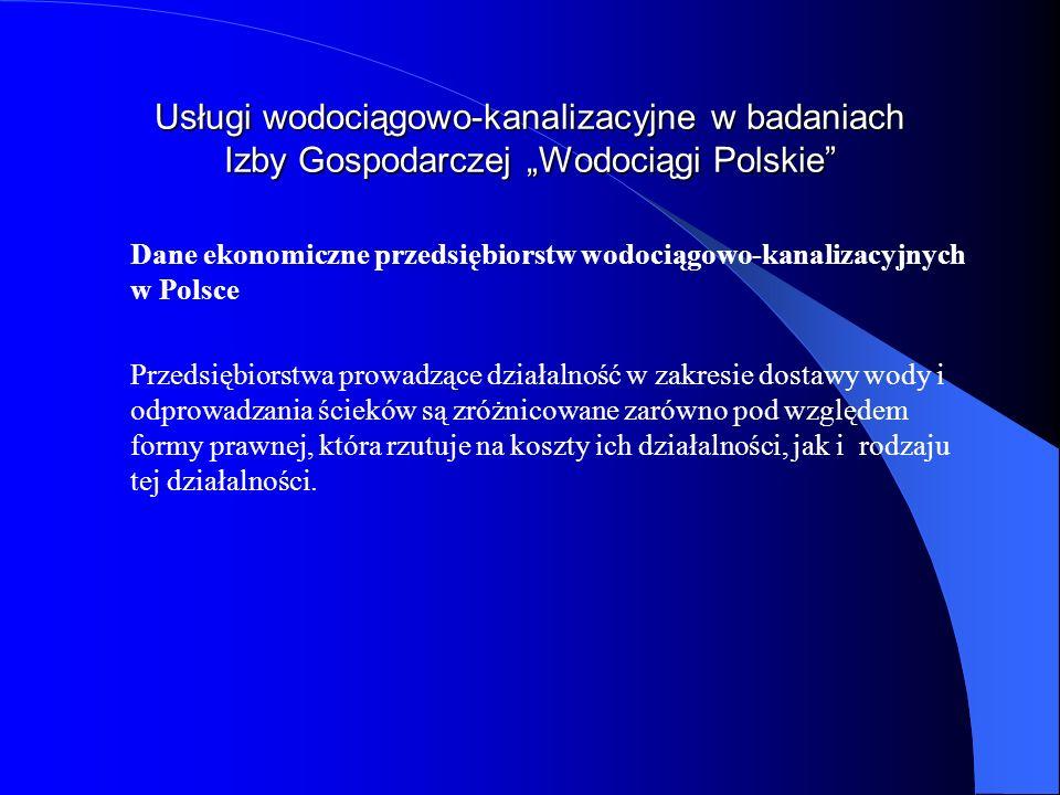 Usługi wodociągowo-kanalizacyjne w badaniach Izby Gospodarczej Wodociągi Polskie Dane ekonomiczne przedsiębiorstw wodociągowo-kanalizacyjnych w Polsce