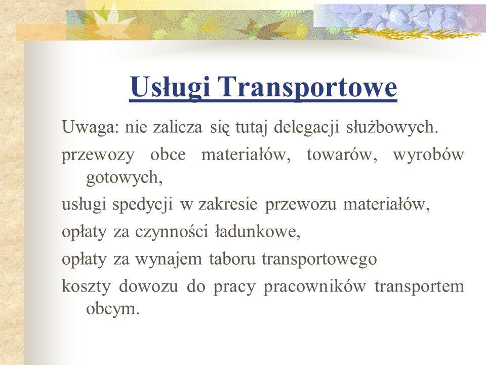 Usługi Transportowe Uwaga: nie zalicza się tutaj delegacji służbowych. przewozy obce materiałów, towarów, wyrobów gotowych, usługi spedycji w zakresie
