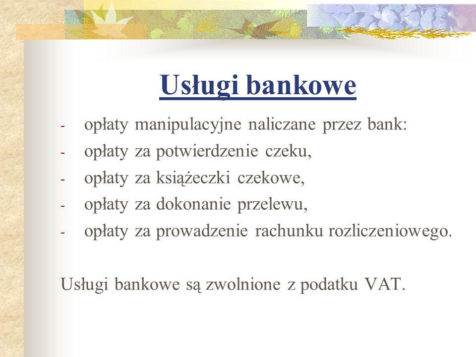 Usługi bankowe - opłaty manipulacyjne naliczane przez bank: - opłaty za potwierdzenie czeku, - opłaty za książeczki czekowe, - opłaty za dokonanie prz