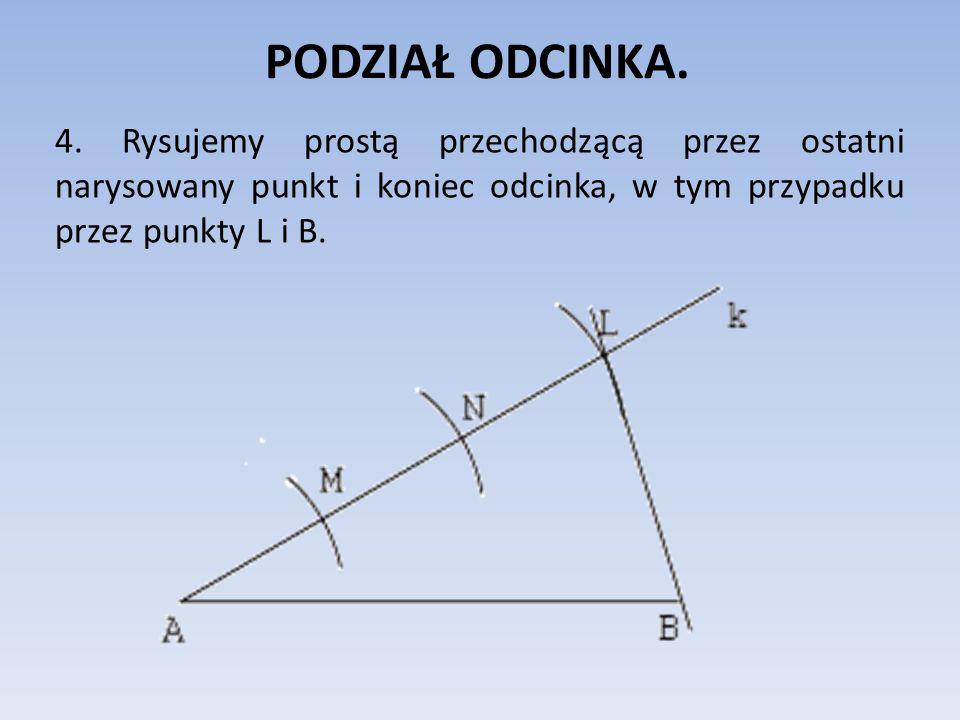 PODZIAŁ ODCINKA. 4. Rysujemy prostą przechodzącą przez ostatni narysowany punkt i koniec odcinka, w tym przypadku przez punkty L i B.