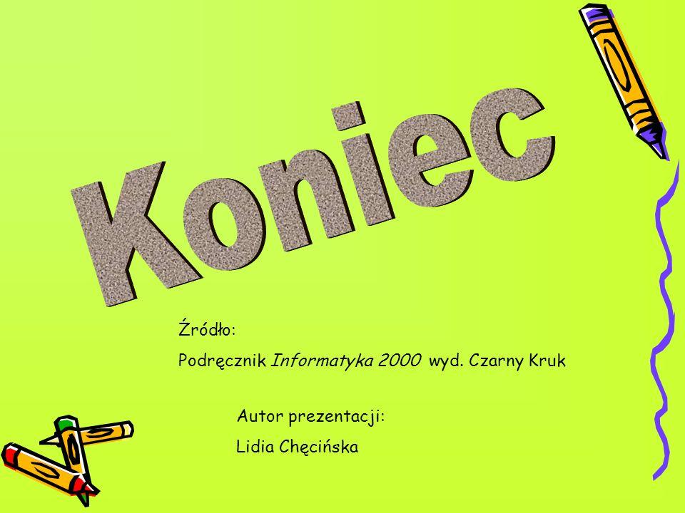 Źródło: Podręcznik Informatyka 2000 wyd. Czarny Kruk Autor prezentacji: Lidia Chęcińska