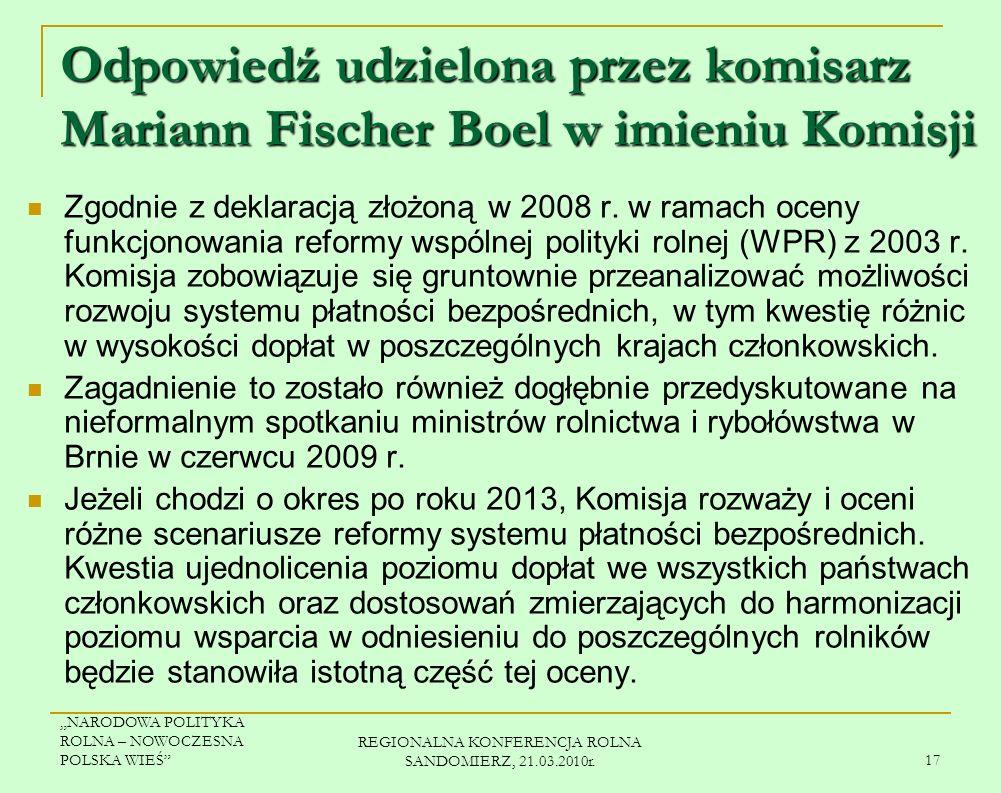 NARODOWA POLITYKA ROLNA – NOWOCZESNA POLSKA WIEŚ REGIONALNA KONFERENCJA ROLNA SANDOMIERZ, 21.03.2010r. 16 Pytanie do Komisji Europejskiej (cd.) Czy Ko