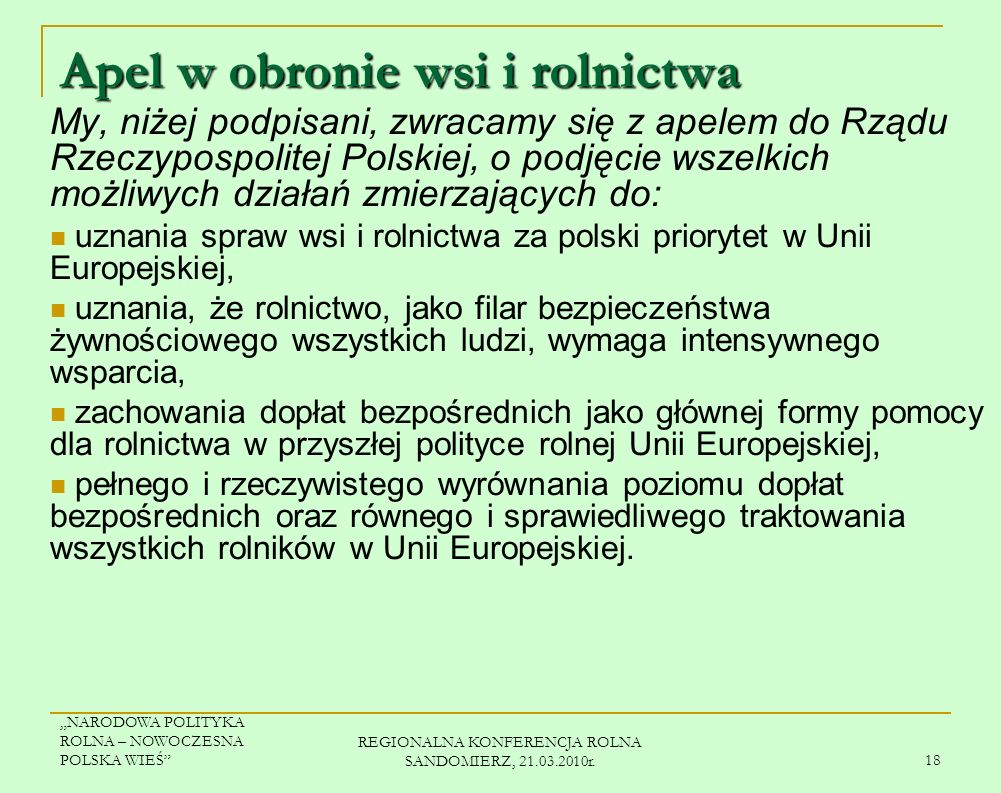 NARODOWA POLITYKA ROLNA – NOWOCZESNA POLSKA WIEŚ REGIONALNA KONFERENCJA ROLNA SANDOMIERZ, 21.03.2010r. 17 Zgodnie z deklaracją złożoną w 2008 r. w ram