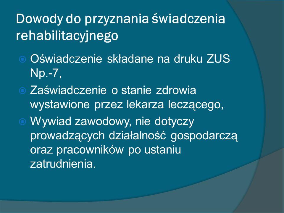 Dowody do przyznania świadczenia rehabilitacyjnego Oświadczenie składane na druku ZUS Np.-7, Zaświadczenie o stanie zdrowia wystawione przez lekarza l