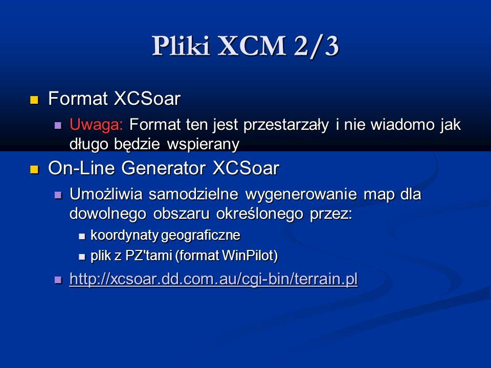 Pliki XCM 2/3 Format XCSoar Format XCSoar Uwaga: Format ten jest przestarzały i nie wiadomo jak długo będzie wspierany Uwaga: Format ten jest przestar