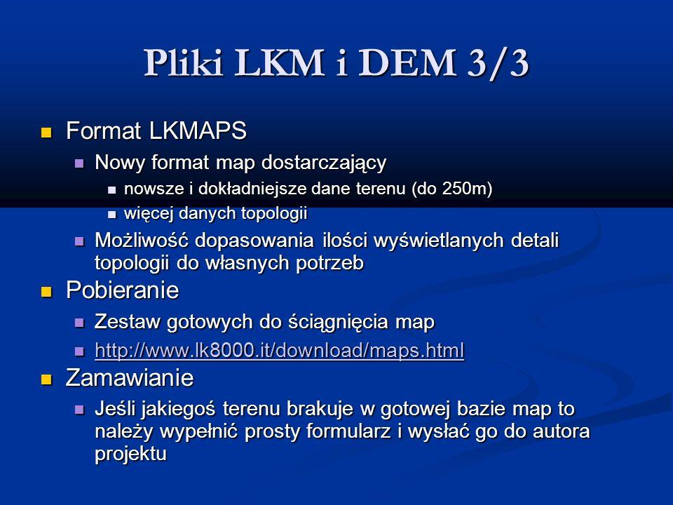 Pliki LKM i DEM 3/3 Format LKMAPS Format LKMAPS Nowy format map dostarczający Nowy format map dostarczający nowsze i dokładniejsze dane terenu (do 250