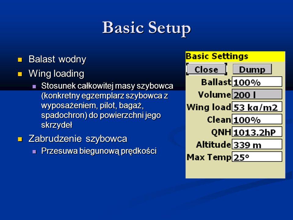 Basic Setup Balast wodny Balast wodny Wing loading Wing loading Stosunek całkowitej masy szybowca (konkretny egzemplarz szybowca z wyposażeniem, pilot