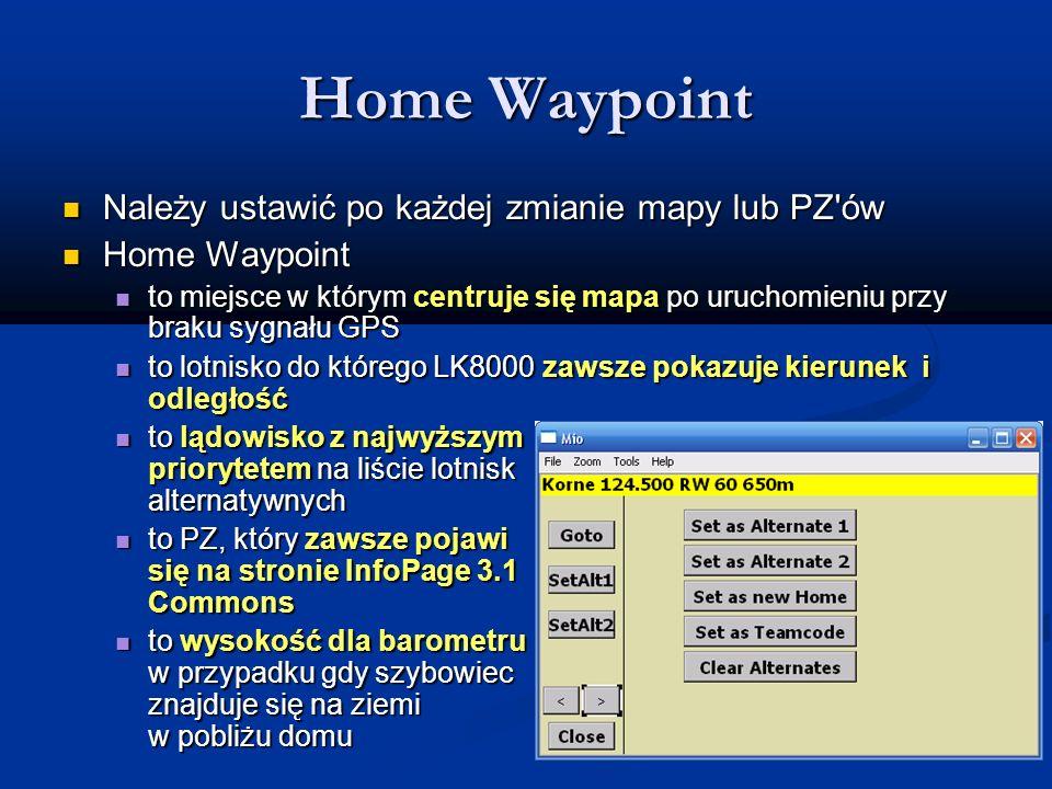 Home Waypoint Należy ustawić po każdej zmianie mapy lub PZ'ów Należy ustawić po każdej zmianie mapy lub PZ'ów Home Waypoint Home Waypoint to miejsce w