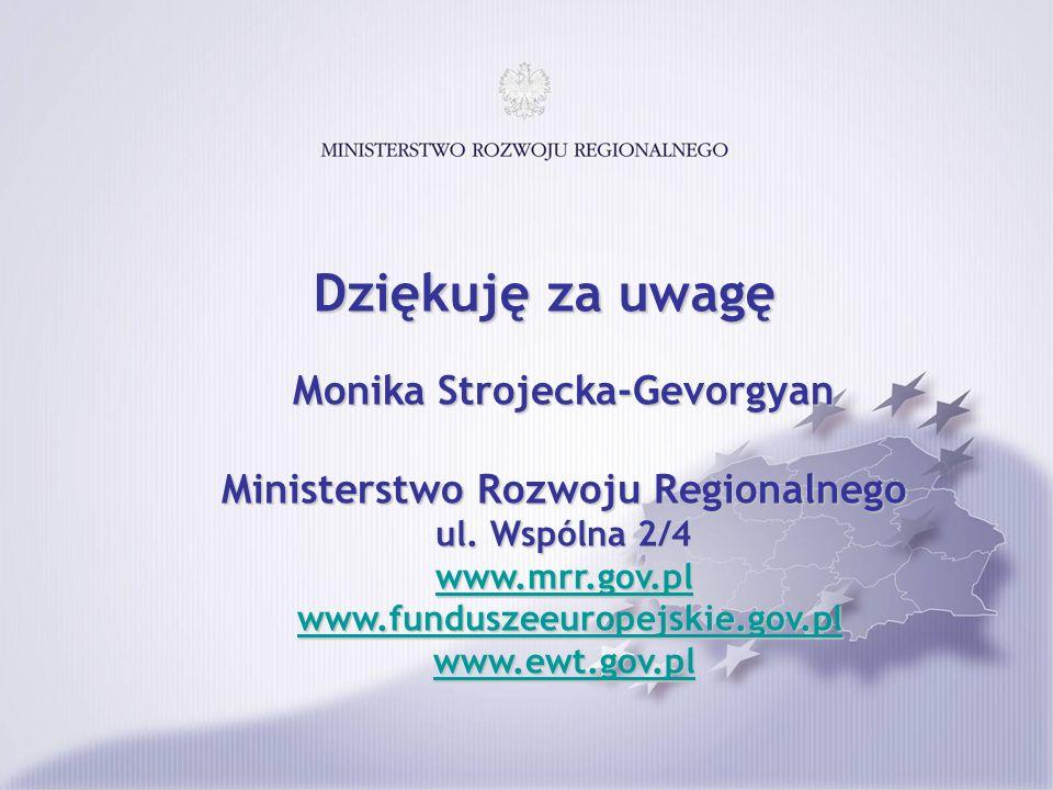 Monika Strojecka-Gevorgyan Ministerstwo Rozwoju Regionalnego ul. Wspólna 2/4 www.mrr.gov.pl www.mrr.gov.pl www.funduszeeuropejskie.gov.pl www.fundusze