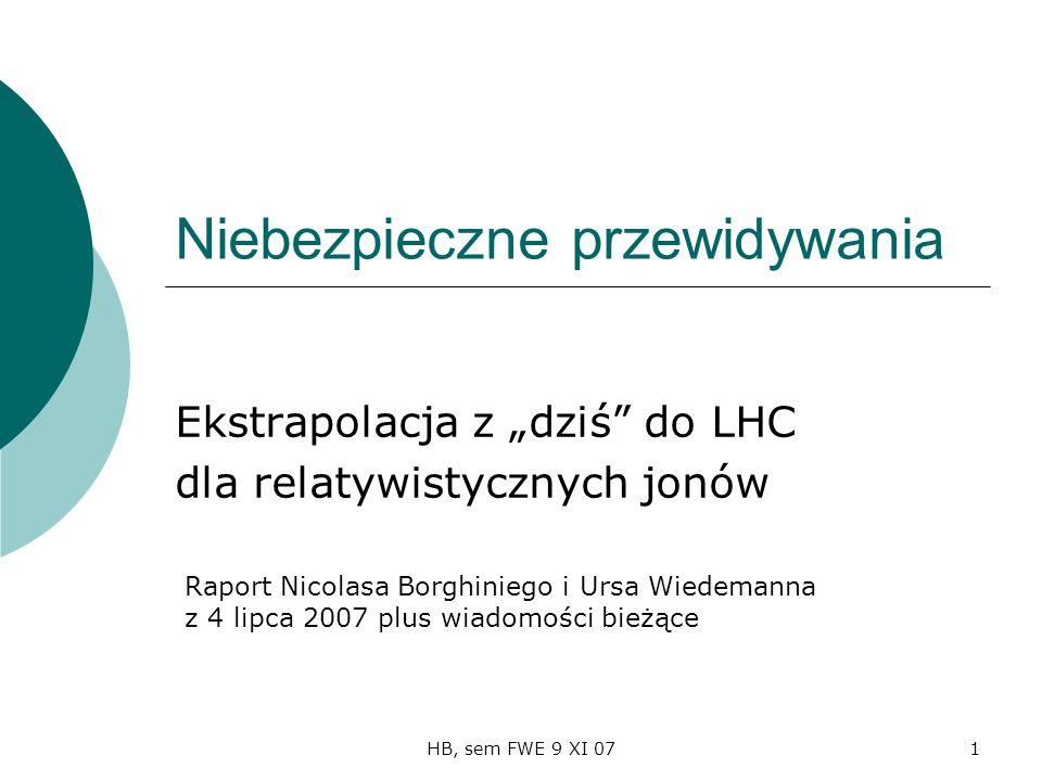 HB, sem FWE 9 XI 071 Niebezpieczne przewidywania Ekstrapolacja z dziś do LHC dla relatywistycznych jonów Raport Nicolasa Borghiniego i Ursa Wiedemanna z 4 lipca 2007 plus wiadomości bieżące