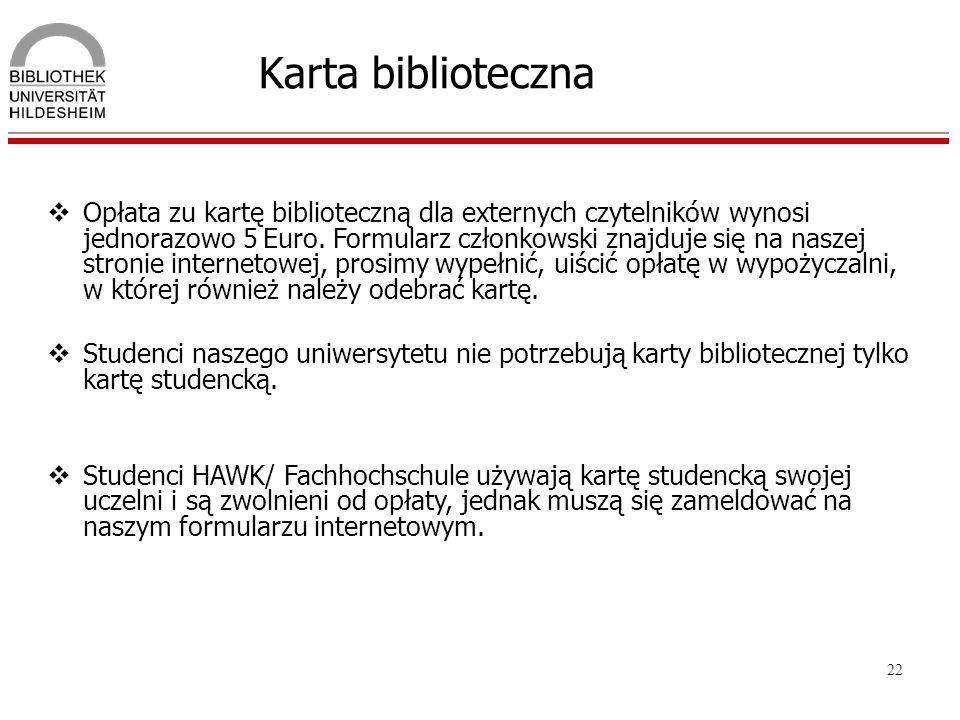 22 Karta biblioteczna Opłata zu kartę biblioteczną dla externych czytelników wynosi jednorazowo 5 Euro. Formularz członkowski znajduje się na naszej s