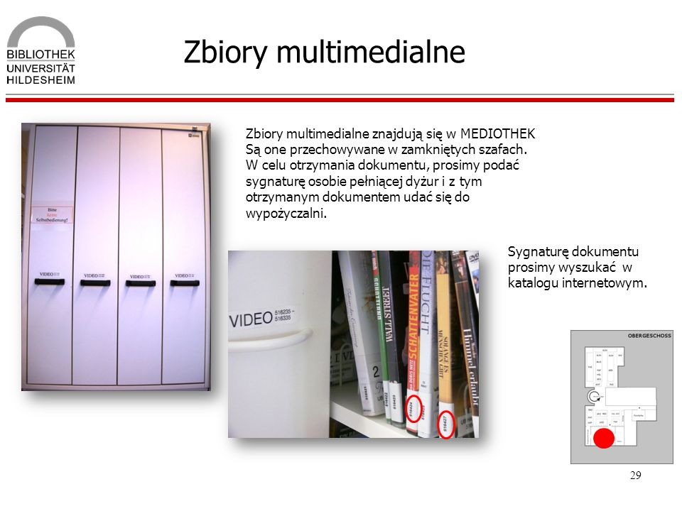 29 Zbiory multimedialne You need the shelf mark of the media. The staff of t Media Centre will deliver them to you. Zbiory multimedialne znajdują się