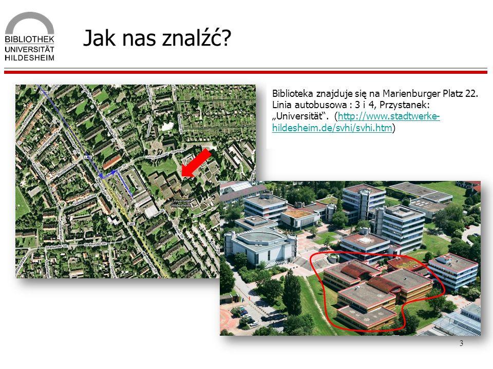 3 Jak nas znalźć? Biblioteka znajduje się na Marienburger Platz 22. Linia autobusowa : 3 i 4, Przystanek: Universität. (http://www.stadtwerke- hildesh