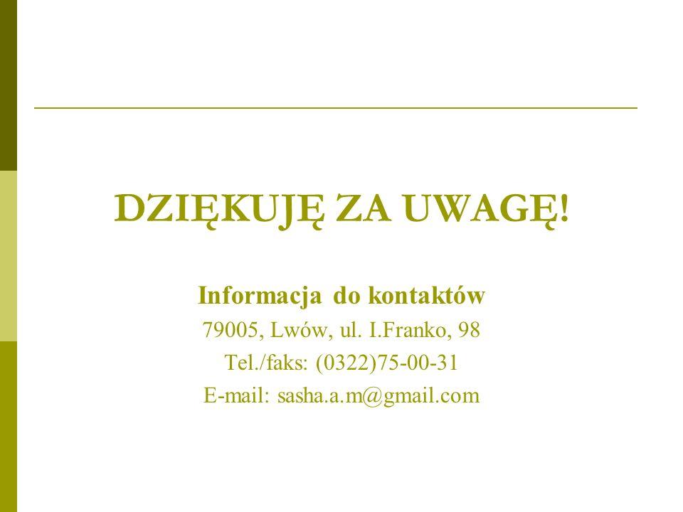 DZIĘKUJĘ ZA UWAGĘ. Informacja do kontaktów 79005, Lwów, ul.