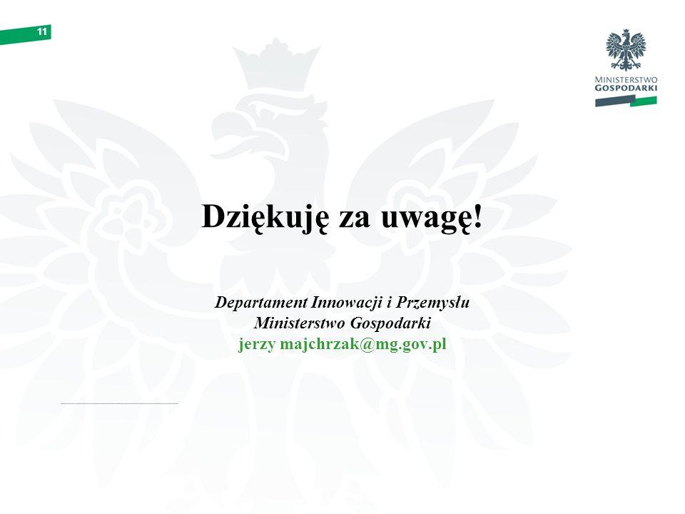 11 Dziękuję za uwagę! Departament Innowacji i Przemysłu Ministerstwo Gospodarki jerzy majchrzak@mg.gov.pl