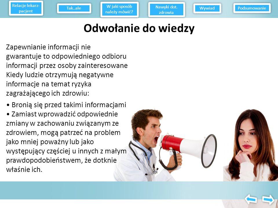 W przypadku, kiedy odbiorcy są otwarci na zmianę nawyków zdrowotnych, komunikaty powinny wymieniać jedynie korzyści zachowań profilaktycznych Jeśli od