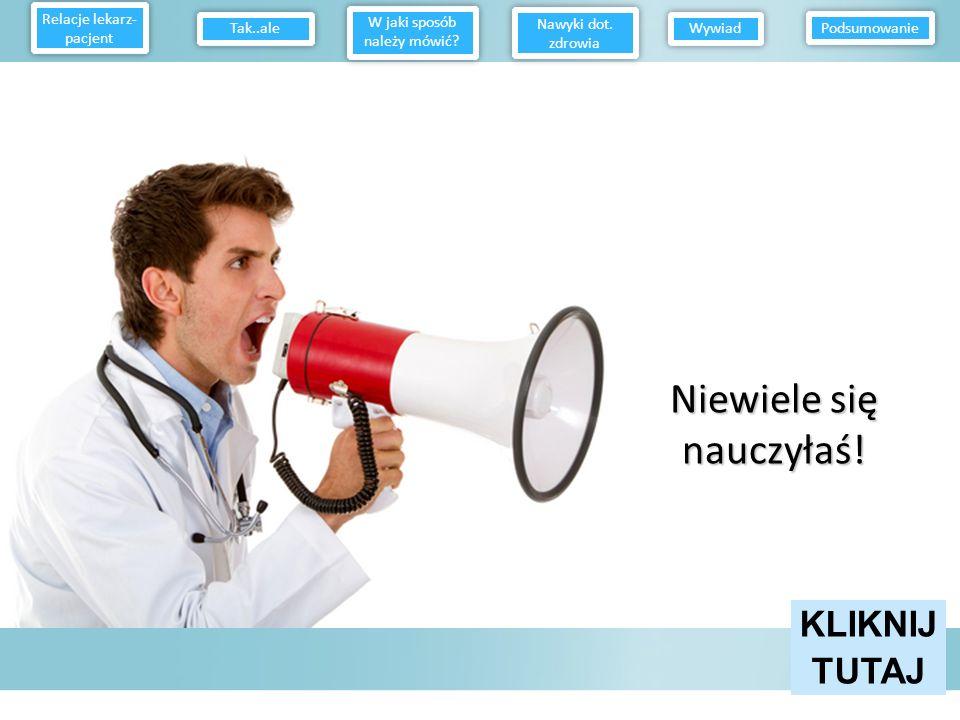 Bardzo dobrze Relacje lekarz- pacjent W jaki sposób należy mówić? Nawyki dot. zdrowia Wywiad Podsumowanie Tak..ale KLIKNIJ TUTAJ