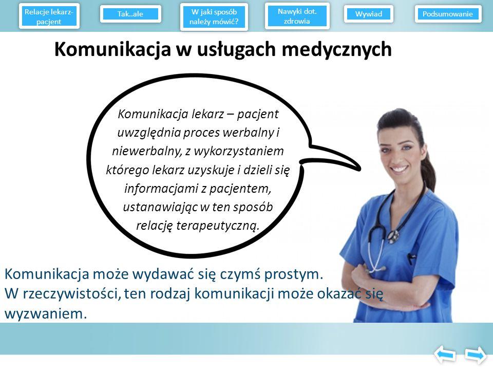 Komunikacja lekarz – pacjent uwzględnia proces werbalny i niewerbalny, z wykorzystaniem którego lekarz uzyskuje i dzieli się informacjami z pacjentem, ustanawiając w ten sposób relację terapeutyczną.