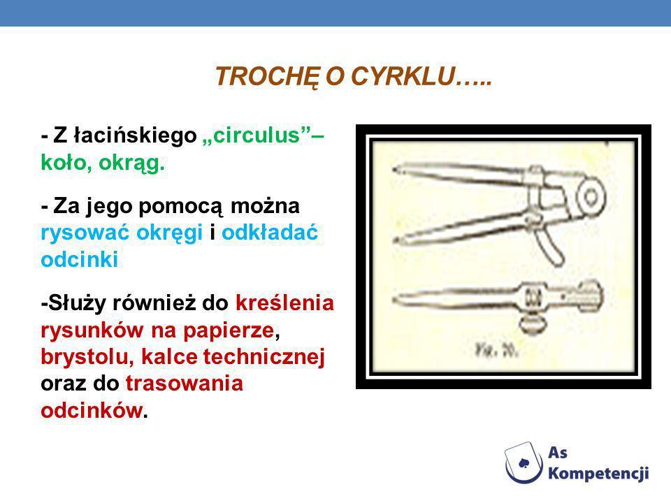 TROCHĘ O CYRKLU….. - Z łacińskiego circulus– koło, okrąg. - Za jego pomocą można rysować okręgi i odkładać odcinki -Służy również do kreślenia rysunkó