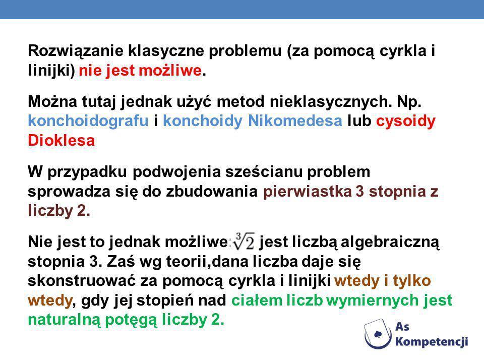 Rozwiązanie klasyczne problemu (za pomocą cyrkla i linijki) nie jest możliwe. Można tutaj jednak użyć metod nieklasycznych. Np. konchoidografu i konch