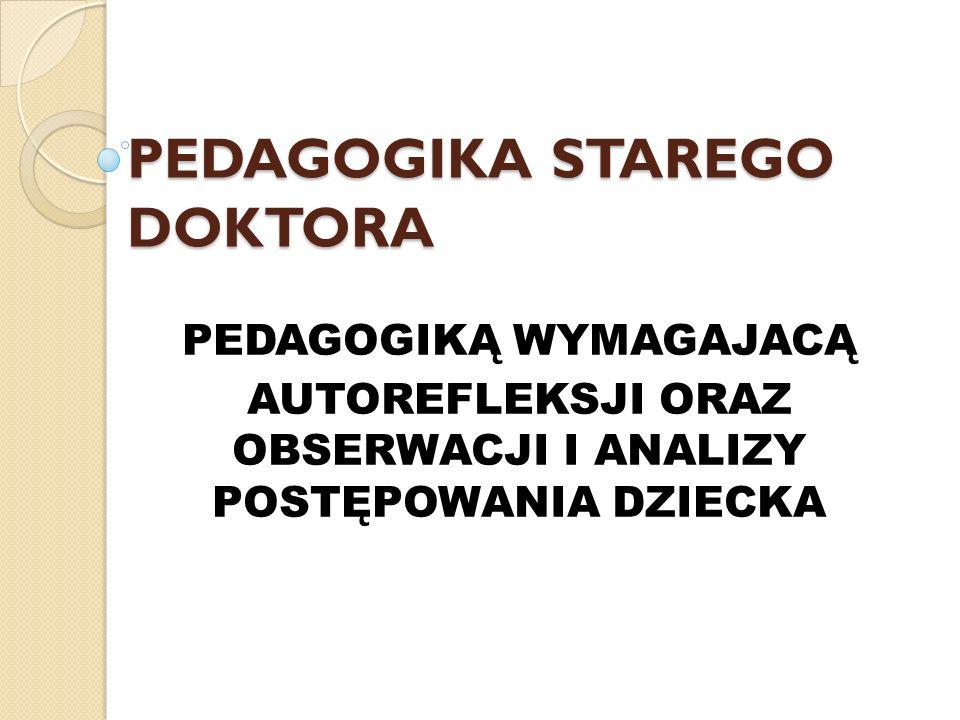 Pedagogika Korczaka przygotowuje dziecko do realnego życia adoptując z życia dorosłych m.