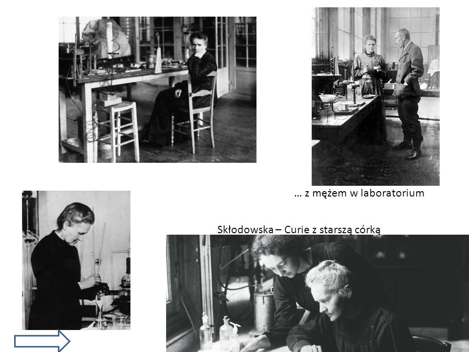 Skłodowska – Curie z starszą córką … z mężem w laboratorium
