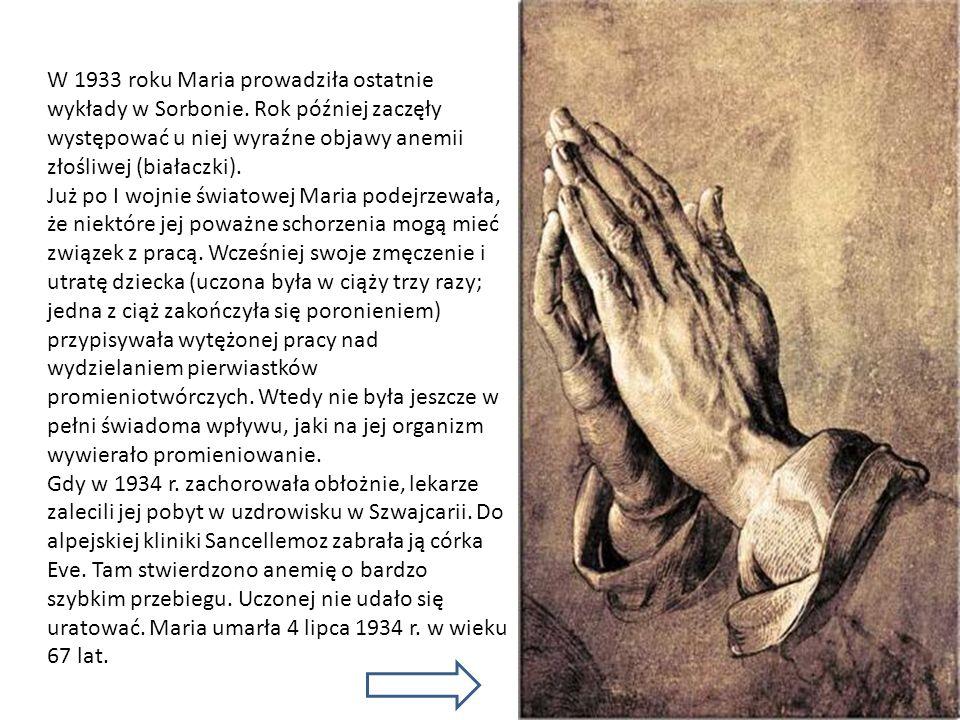 W 1933 roku Maria prowadziła ostatnie wykłady w Sorbonie. Rok później zaczęły występować u niej wyraźne objawy anemii złośliwej (białaczki). Już po I
