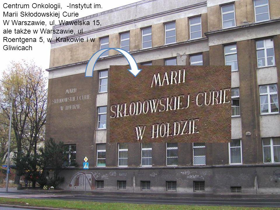 Centrum Onkologii, -Instytut im. Marii Skłodowskiej Curie W Warszawie, ul. Wawelska 15, ale także w Warszawie, ul Roentgena 5, w Krakowie i w Gliwicac