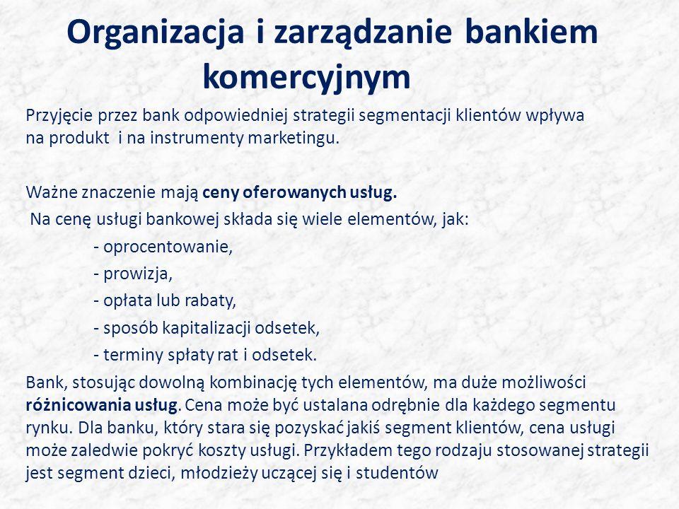 Organizacja i zarządzanie bankiem komercyjnym Przyjęcie przez bank odpowiedniej strategii segmentacji klientów wpływa na produkt i na instrumenty marketingu.