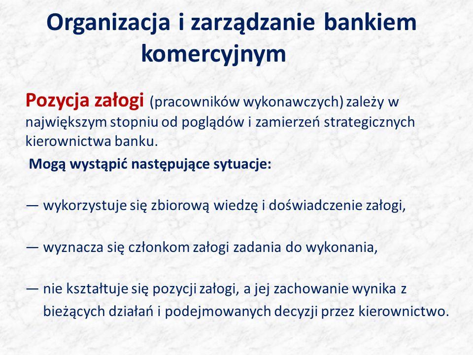 Organizacja i zarządzanie bankiem komercyjnym Pozycja załogi (pracowników wykonawczych) zależy w największym stopniu od poglądów i zamierzeń strategic