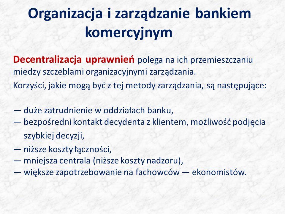 Organizacja i zarządzanie bankiem komercyjnym Decentralizacja uprawnień polega na ich przemieszczaniu miedzy szczeblami organizacyjnymi zarządzania. K