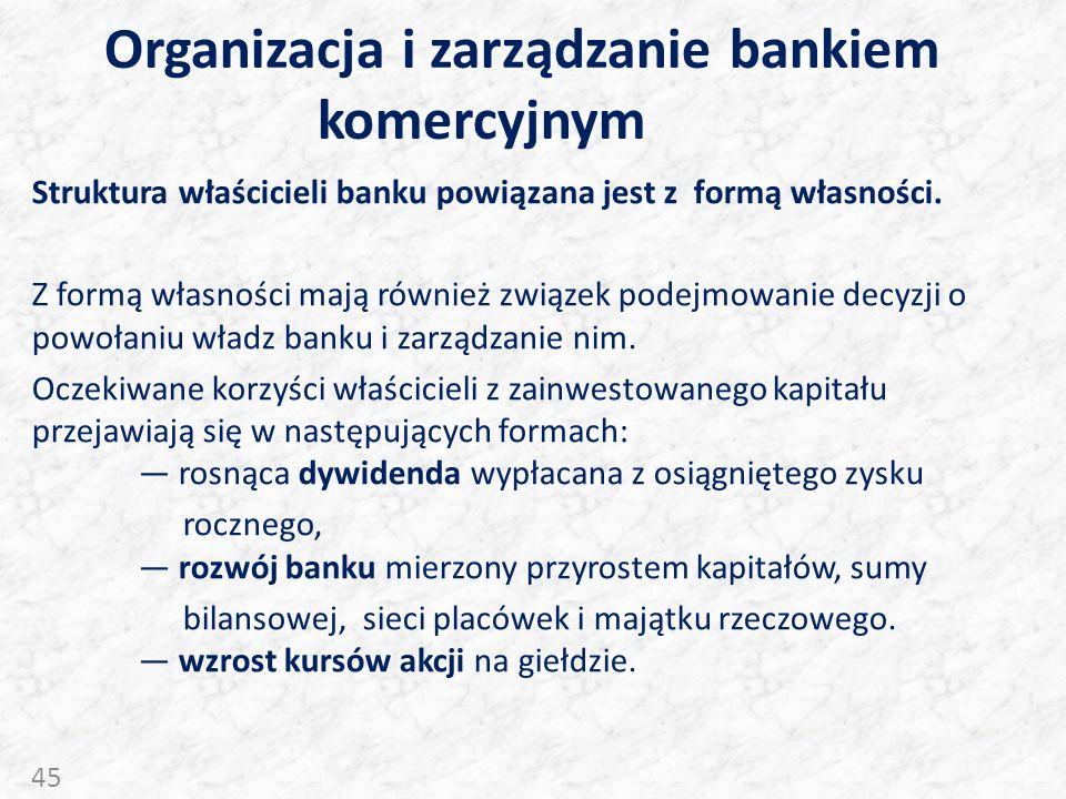 Organizacja i zarządzanie bankiem komercyjnym Struktura właścicieli banku powiązana jest z formą własności. Z formą własności mają również związek pod
