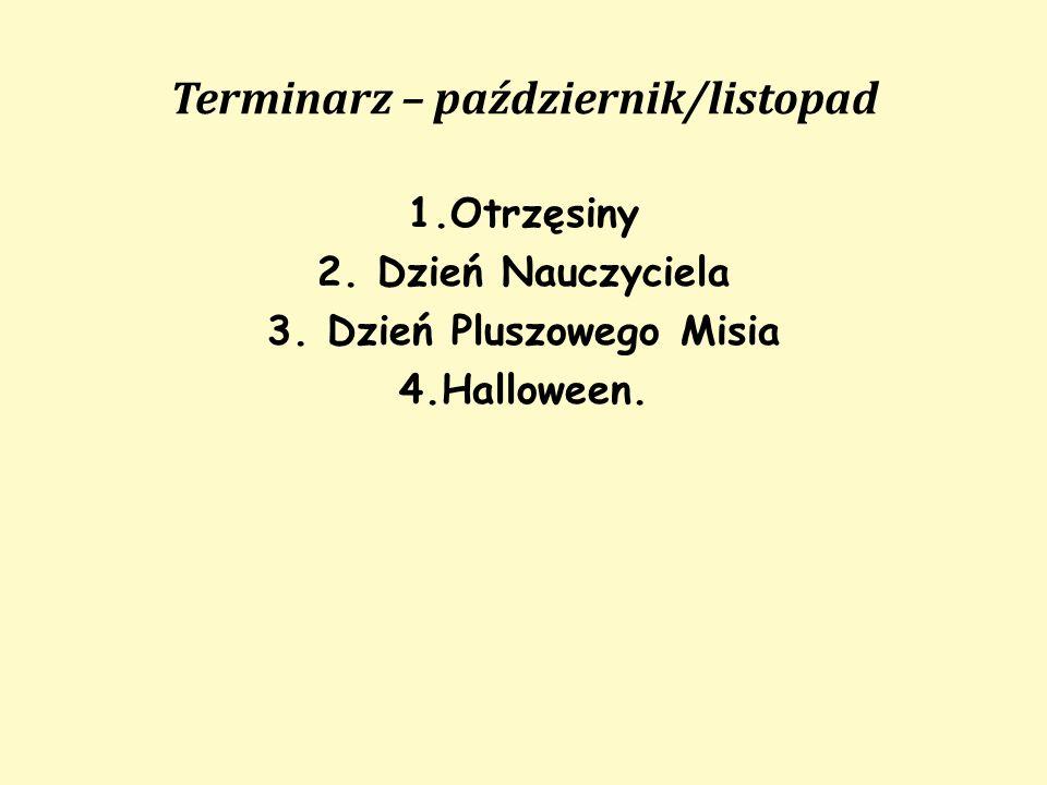 Terminarz – październik/listopad 1.Otrzęsiny 2. Dzień Nauczyciela 3. Dzień Pluszowego Misia 4.Halloween.