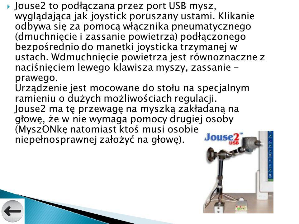 Jouse2 to podłączana przez port USB mysz, wyglądająca jak joystick poruszany ustami. Klikanie odbywa się za pomocą włącznika pneumatycznego (dmuchnięc