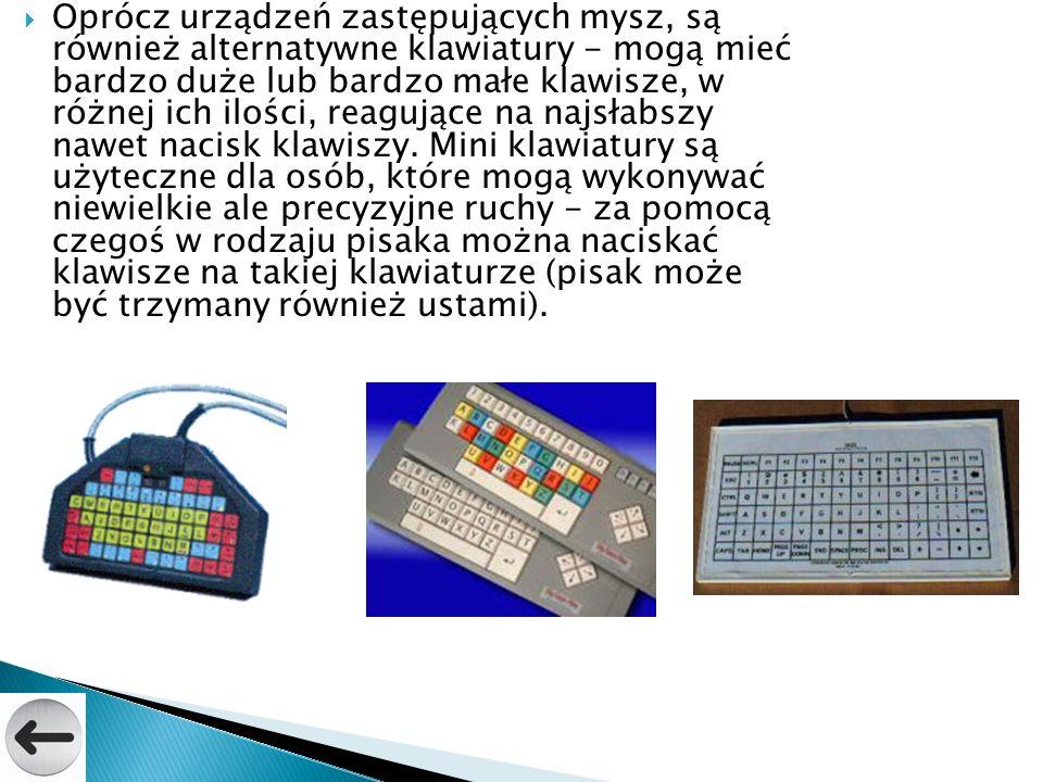 Oprócz urządzeń zastępujących mysz, są również alternatywne klawiatury - mogą mieć bardzo duże lub bardzo małe klawisze, w różnej ich ilości, reagując