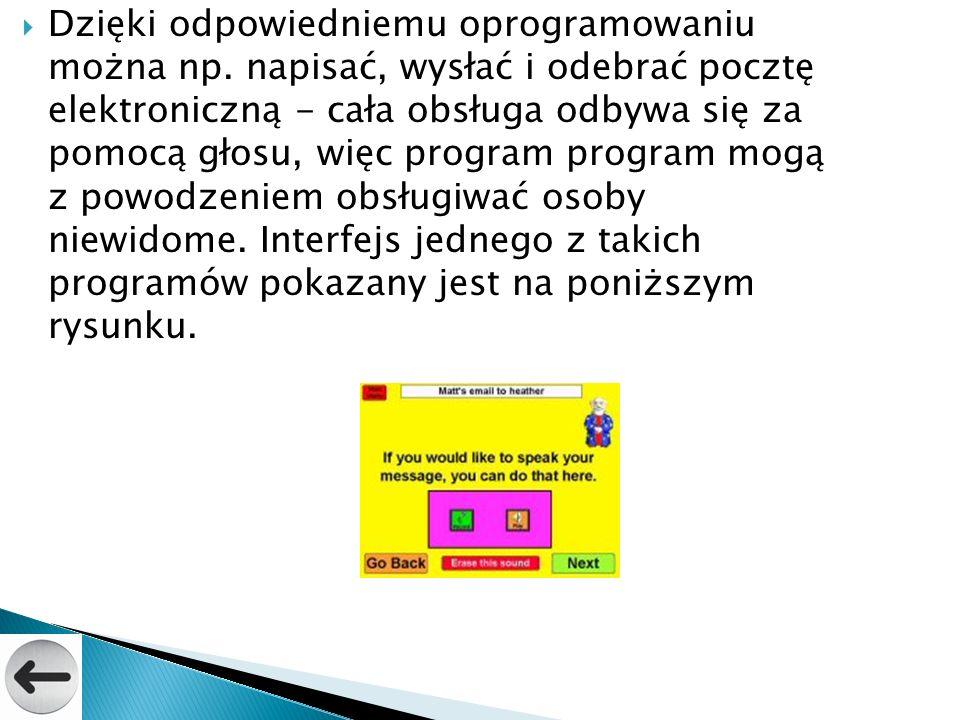 Dzięki odpowiedniemu oprogramowaniu można np. napisać, wysłać i odebrać pocztę elektroniczną - cała obsługa odbywa się za pomocą głosu, więc program p