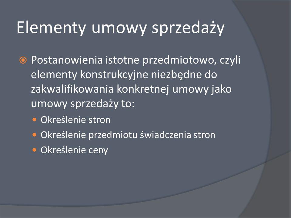 Elementy umowy sprzedaży Postanowienia istotne przedmiotowo, czyli elementy konstrukcyjne niezbędne do zakwalifikowania konkretnej umowy jako umowy sp
