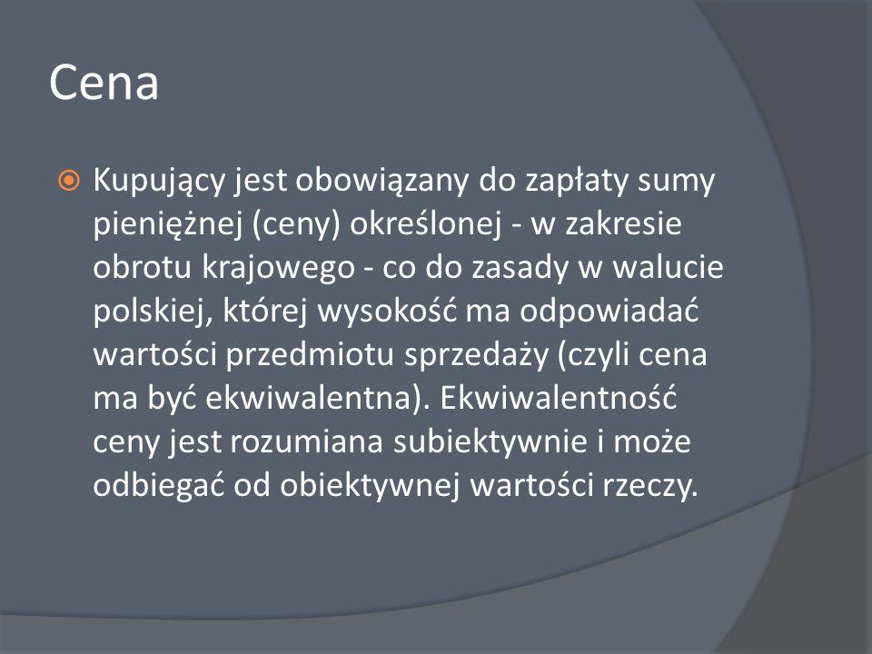 Cena Kupujący jest obowiązany do zapłaty sumy pieniężnej (ceny) określonej - w zakresie obrotu krajowego - co do zasady w walucie polskiej, której wys